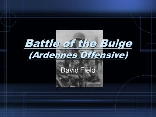 Battle of the Bulge (Ardennes Offensive)