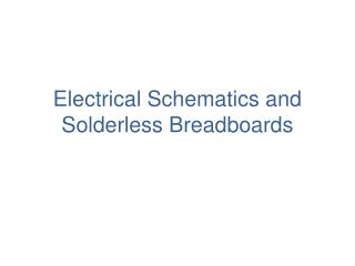 Electrical Schematics and  Solderless Breadboards