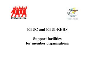ETUC and ETUI-REHS Support facilities for member organisations