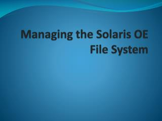 Managing the Solaris OE File System