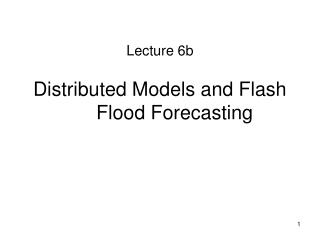 Distributed Models and Flash Flood Forecasting