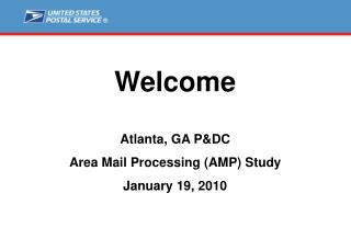 Welcome Atlanta, GA P&DC Area Mail Processing (AMP) Study January 19, 2010