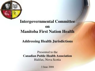 Intergovernmental Committee  on  Manitoba First Nation Health  Addressing Health Jurisdictions