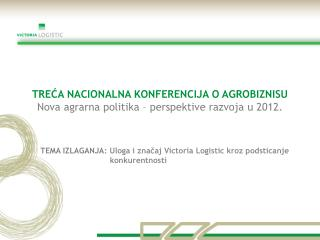 TREĆA NACIONALNA KONFERENCIJA O AGROBIZNISU Nova agrarna politika – perspektive razvoja u 2012.