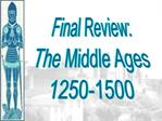 Final Review: The Middle Ages 1250-1500