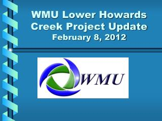 WMU Lower Howards Creek Project Update February 8, 2012