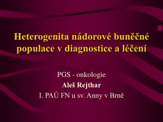 Heterogenita n�dorov� bun??n� populace v diagnostice a l�?en�