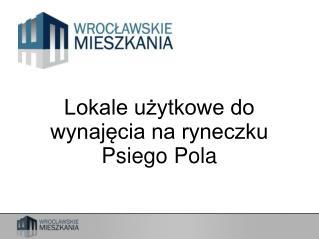 Lokale użytkowe do wynajęcia na ryneczku Psiego Pola
