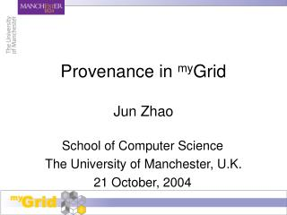 Provenance in  my Grid Jun Zhao
