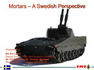 Mortars – A Swedish Perspective