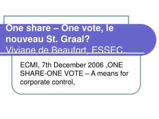 One share – One vote, le nouveau St. Graal?  Viviane de Beaufort, ESSEC.