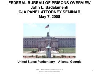 FEDERAL BUREAU OF PRISONS OVERVIEW John L. Badalamenti CJA PANEL ATTORNEY SEMINAR May 7, 2008