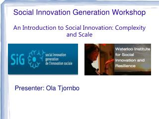 Social Innovation Generation Workshop An Introduction to Social Innovation: Complexity and Scale