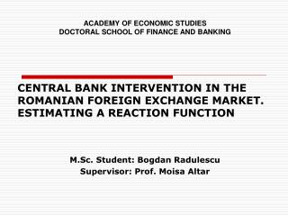 CENTRAL BANK INTERVENTION IN THE ROMANIAN FOREIGN EXCHANGE MARKET. ESTIMATING A REACTION FUNCTION