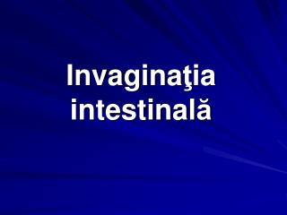Invagina ţ ia intestinal ă