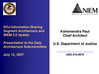 Kshemendra Paul Chief Architect U.S. Department of Justice Kshemendra.paul@usdoj