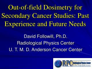 Out-of-field Dosimetry for Secondary Cancer Studies: Past Experience and Future Needs