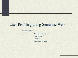 User Profiling using Semantic Web Group members:
