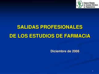 SALIDAS PROFESIONALES DE LOS ESTUDIOS DE FARMACIA Diciembre de 2006