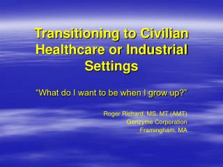 Transitioning to Civilian Healthcare or Industrial Settings