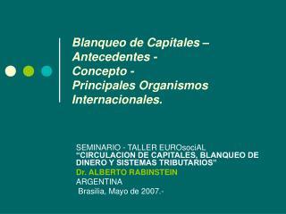Blanqueo de Capitales –Antecedentes - Concepto - Principales Organismos Internacionales.