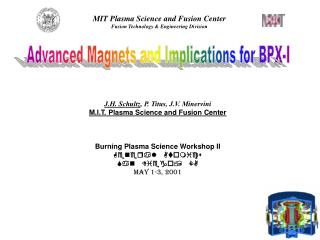 J.H. Schultz, P. Titus, J.V. Minervini M.I.T. Plasma Science and Fusion Center    Burning Plasma Science Workshop II Gen