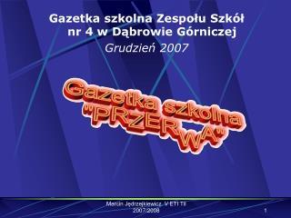 Gazetka szkolna Zespołu Szkół nr 4 w Dąbrowie Górniczej Grudzień 2007
