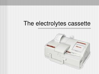 The electrolytes cassette