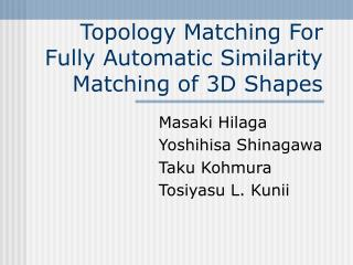 Topology Matching For Fully Automatic Similarity Matching of 3D Shapes