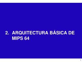 ARQUITECTURA BÁSICA DE MIPS 64