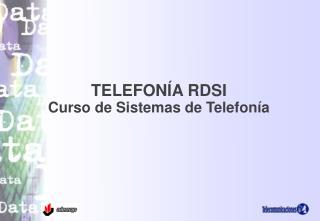 TELEFONÍA RDSI Curso de Sistemas de Telefonía