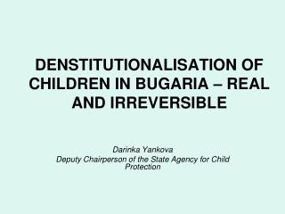 DENSTITUTIONALISATION OF CHILDREN IN BUGARIA – REAL AND IRREVERSIBLE