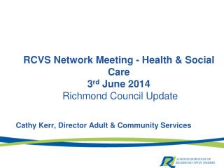 RCVS Network Meeting - Health & Social Care 3 rd  June 2014  Richmond Council Update