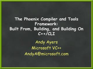 The Phoenix Compiler and Tools Framework:  Built From, Building, and Building On C++/CLI