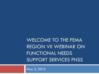 Welcome to the FEMA Region VII Webinar on Functional needs Support Services FNSS