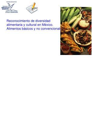Reconocimiento de diversidad alimentaria y cultural en México.