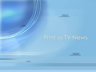 Print vs TV News