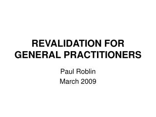 REVALIDATION FOR GENERAL PRACTITIONERS