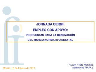 JORNADA CERMI. EMPLEO CON APOYO: PROPUESTAS PARA LA RENOVACIÓN  DEL MARCO NORMATIVO ESTATAL