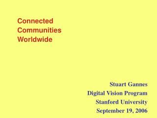 Connected Communities Worldwide Stuart Gannes Digital Vision Program Stanford University