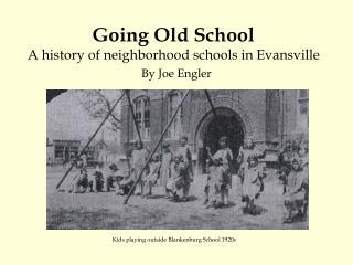Going Old School A history of neighborhood schools in Evansville