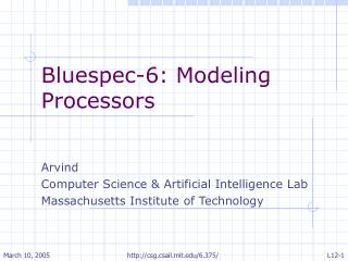 Bluespec-6: Modeling Processors Arvind  Computer Science & Artificial Intelligence Lab