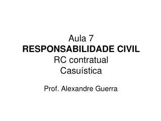 Aula 7 RESPONSABILIDADE CIVIL RC contratual Casu�stica