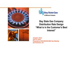 """Bay State Gas Company Distribution Rate Design  """"What is in the Customer's Best Interest"""""""