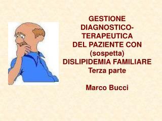 GESTIONE DIAGNOSTICO-TERAPEUTICA  DEL PAZIENTE CON (sospetta)  DISLIPIDEMIA FAMILIARE Terza parte