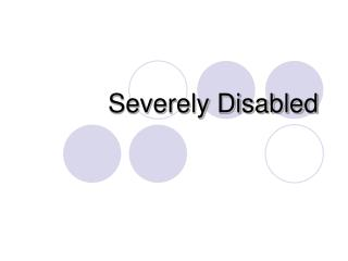 Severely Disabled