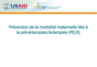 Prévention de la mortalité maternelle liée à la pré-éclampsie/éclampsie (PE/E)