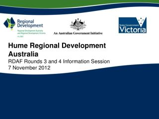 Hume Regional Development Australia RDAF Rounds 3 and 4 Information Session  7 November 2012