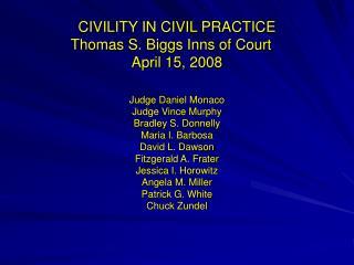 CIVILITY IN CIVIL PRACTICE Thomas S. Biggs Inns of Court April 15, 2008