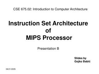 Instruction Set Architecture of  MIPS Processor Presentation B
